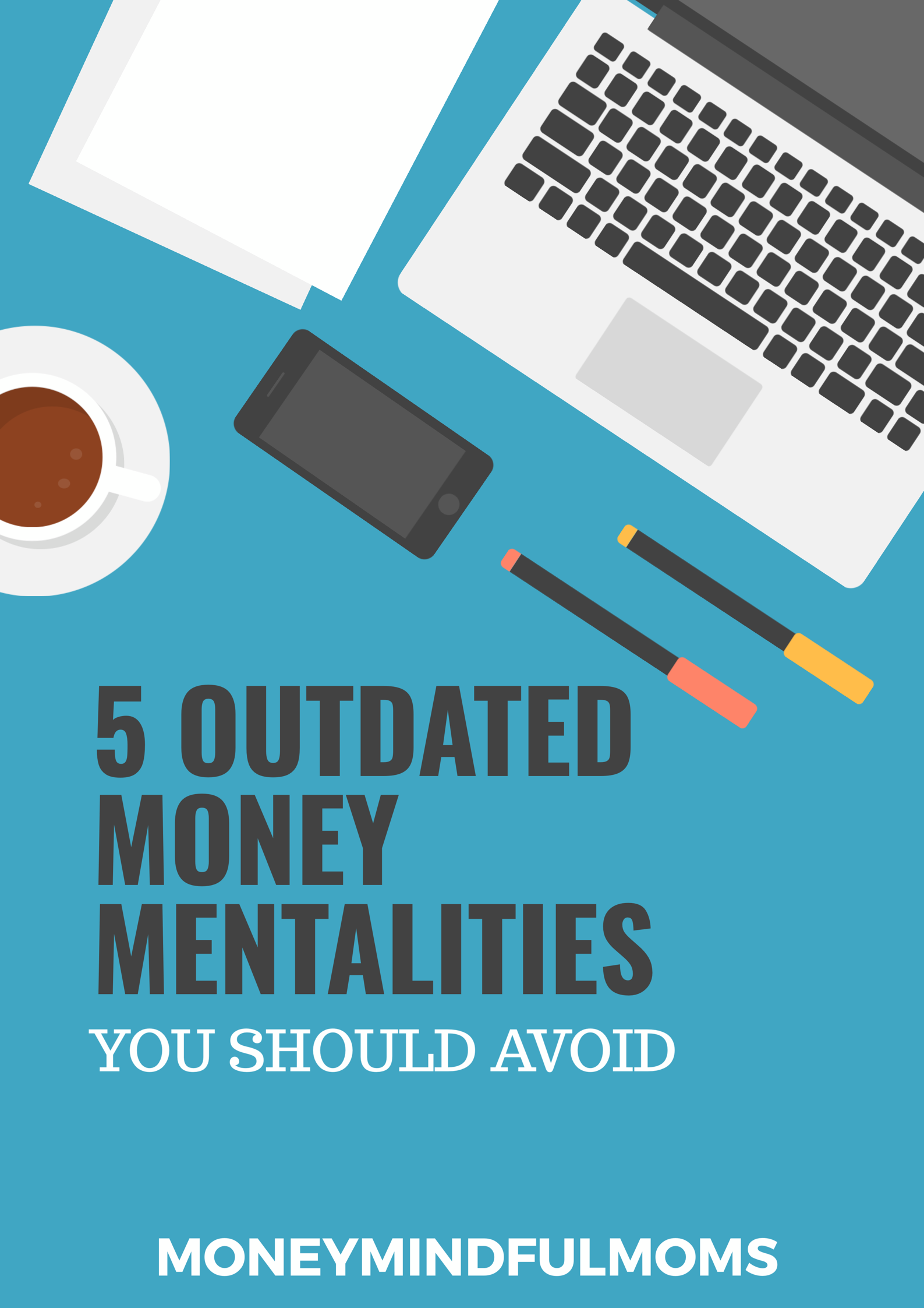5 Out Dated Money Mentalities You Should Avoid