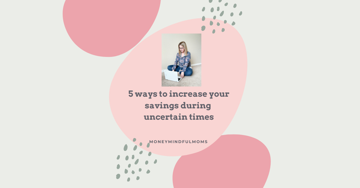 5 ways to increase your savings during uncertain times