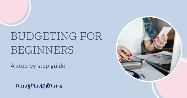 Budgeting for Beginners- A step by step guide